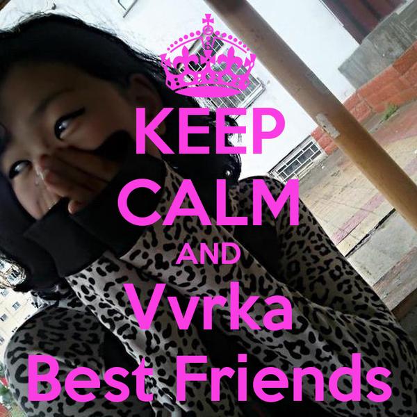 KEEP CALM AND Vvrka Best Friends