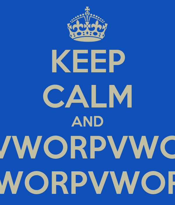 KEEP CALM AND VWORPVWO VWORPVWORP