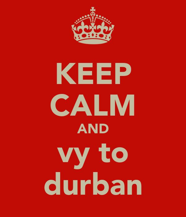 KEEP CALM AND vy to durban