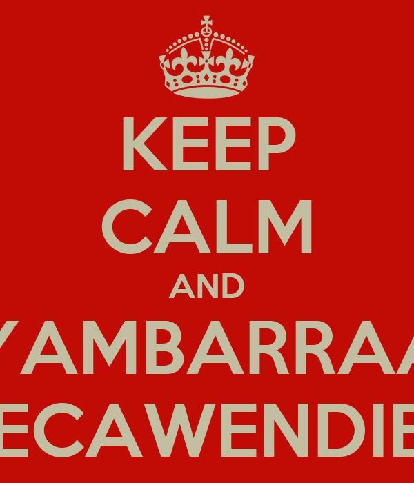 KEEP CALM AND VYAMBARRAAR MECAWENDIEA