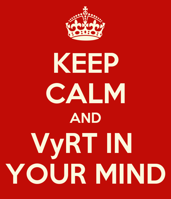 KEEP CALM AND VyRT IN  YOUR MIND
