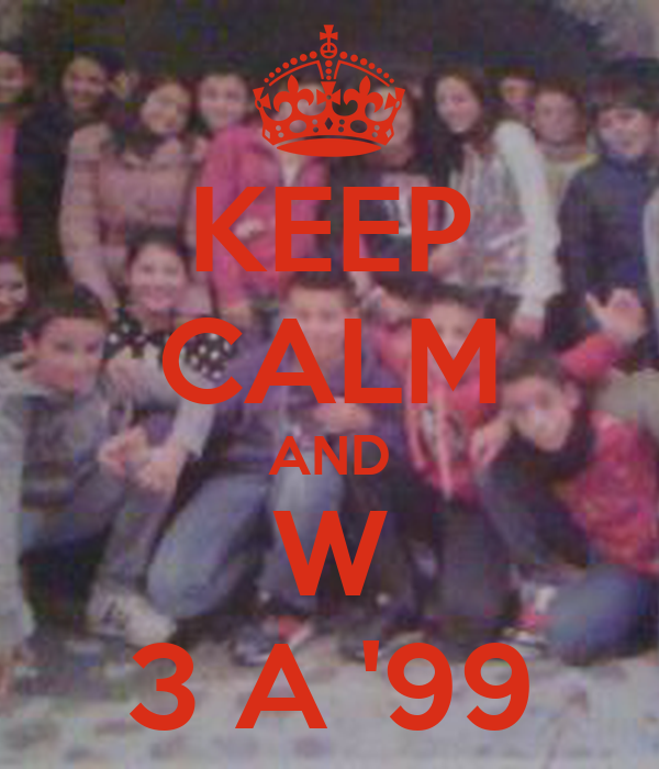 KEEP CALM AND W 3 A '99