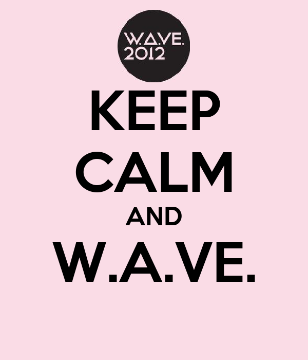 KEEP CALM AND W.A.VE.