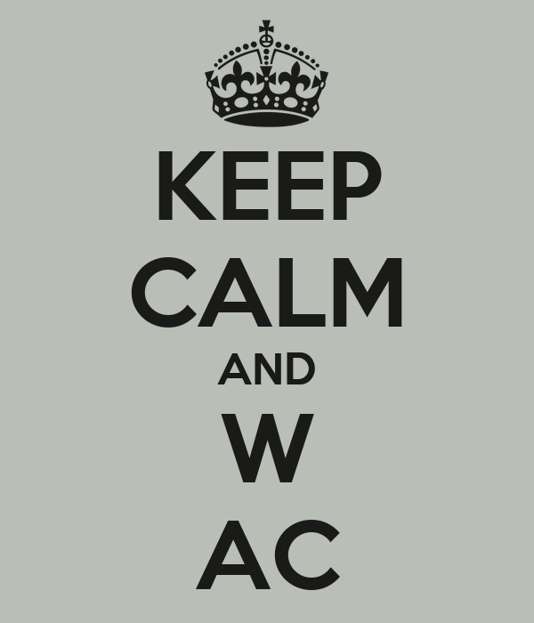 KEEP CALM AND W AC
