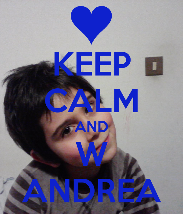KEEP CALM AND W ANDREA