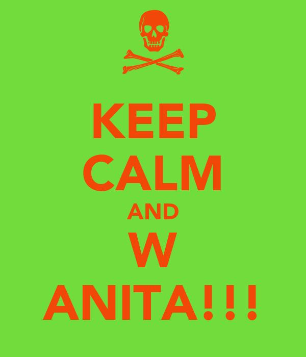 KEEP CALM AND W ANITA!!!