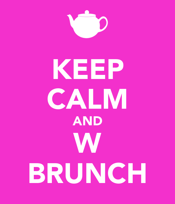 KEEP CALM AND W BRUNCH