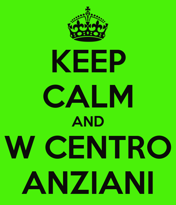 KEEP CALM AND W CENTRO ANZIANI