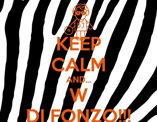 KEEP CALM AND... W DI FONZO!!!