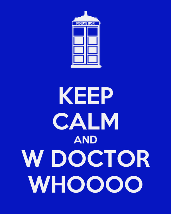 KEEP CALM AND W DOCTOR WHOOOO