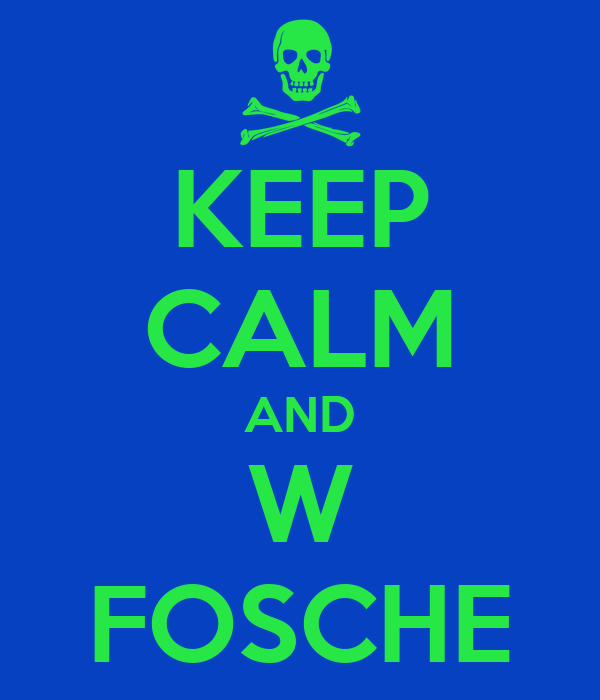KEEP CALM AND W FOSCHE