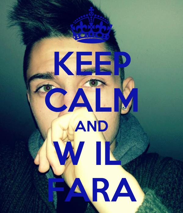 KEEP CALM AND W IL  FARA