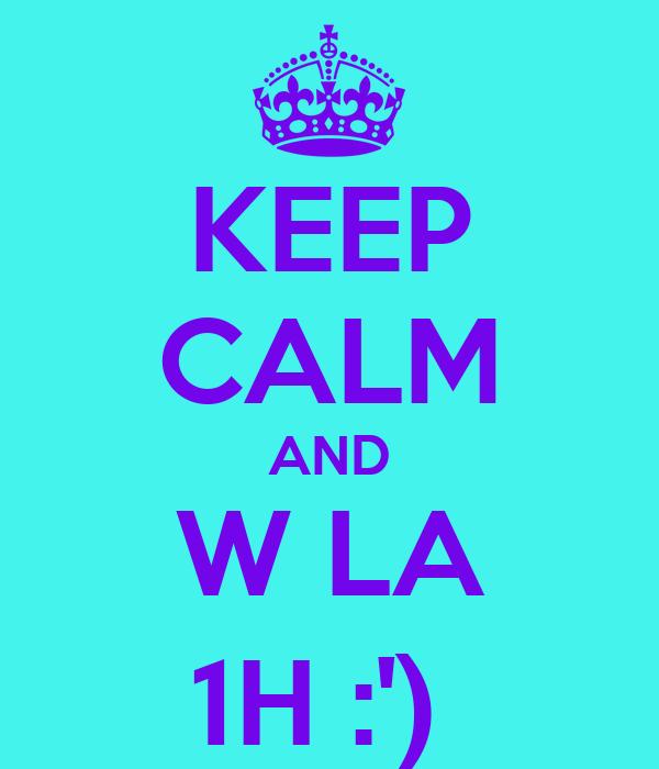 KEEP CALM AND W LA 1H :')
