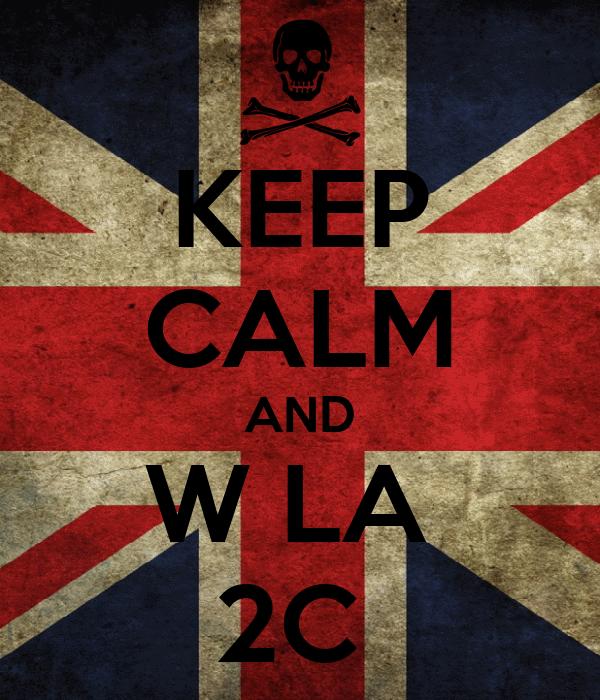 KEEP CALM AND W LA  2C