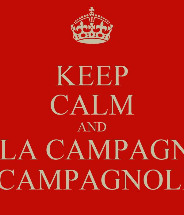 KEEP CALM AND W LA CAMPAGNA  E I CAMPAGNOLI!!!!