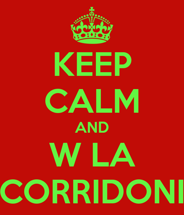KEEP CALM AND W LA CORRIDONI