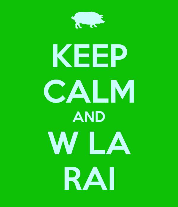 KEEP CALM AND W LA RAI