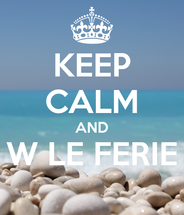 KEEP CALM AND W LE FERIE