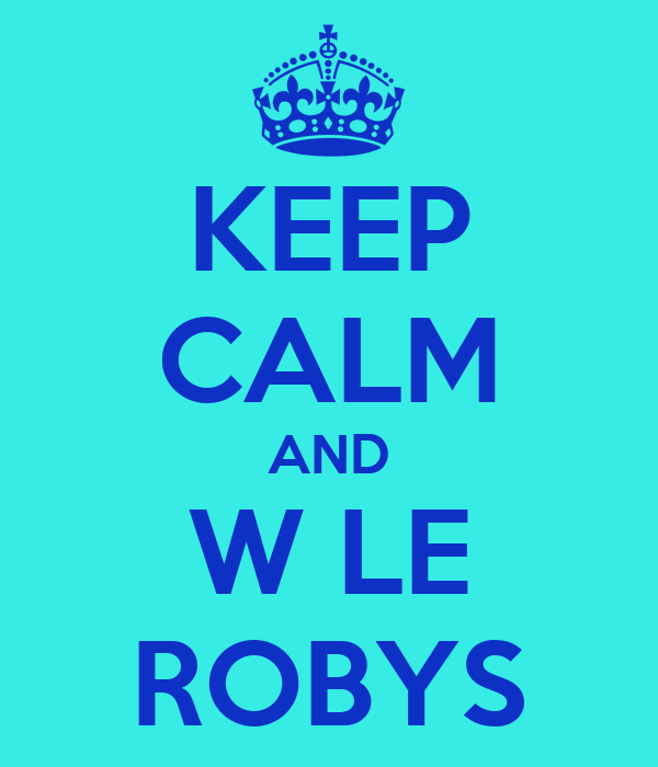 KEEP CALM AND W LE ROBYS