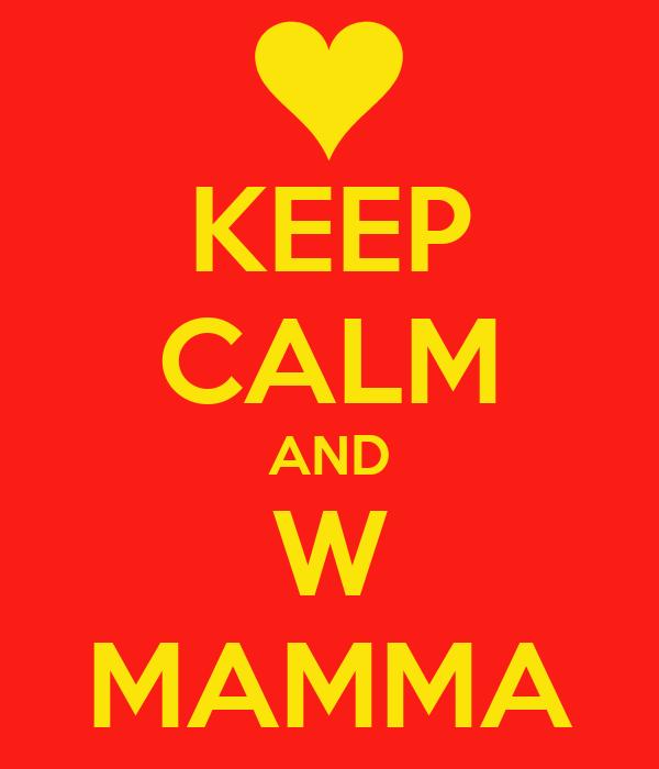 KEEP CALM AND W MAMMA