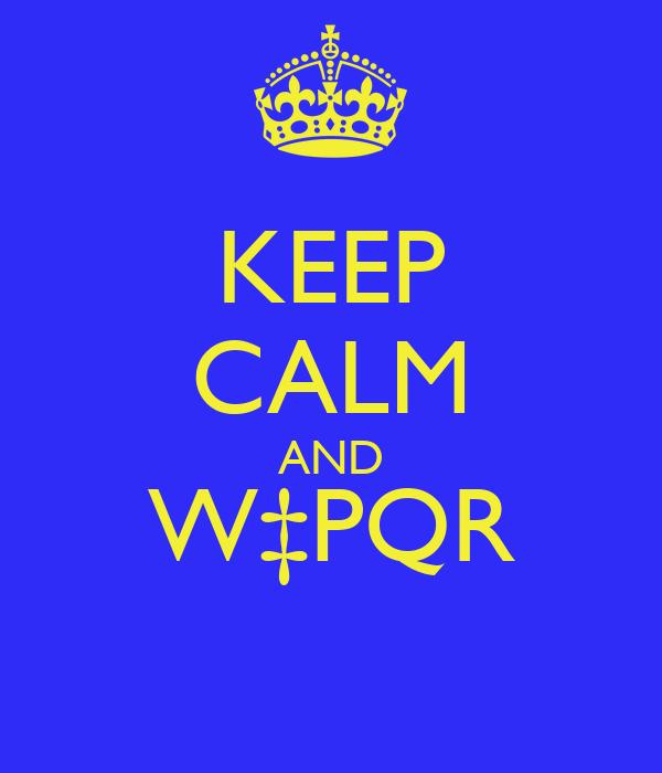 KEEP CALM AND W‡PQR