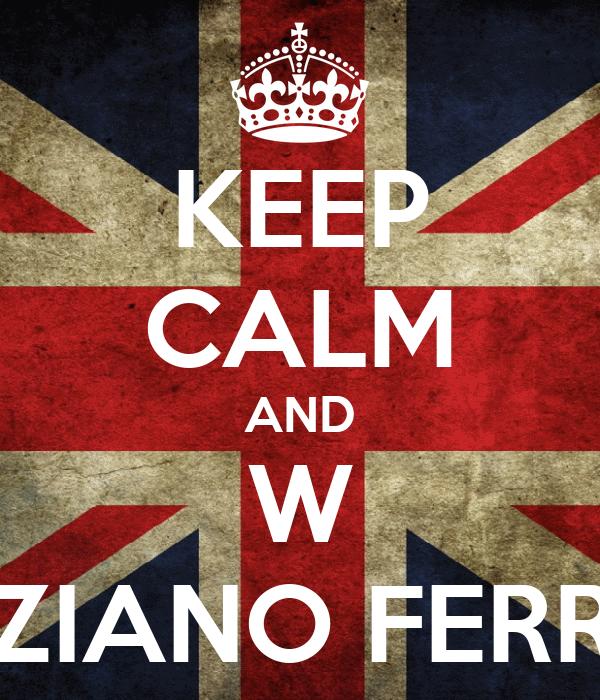 KEEP CALM AND W TIZIANO FERRO