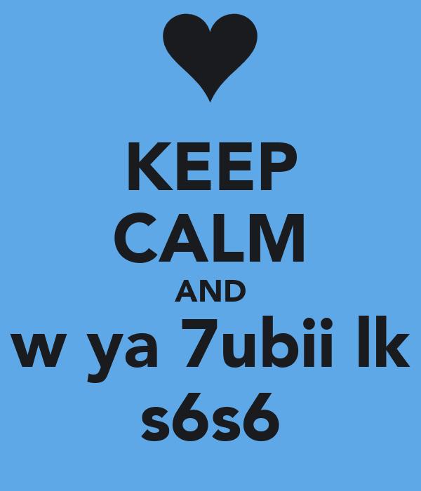 KEEP CALM AND w ya 7ubii lk s6s6