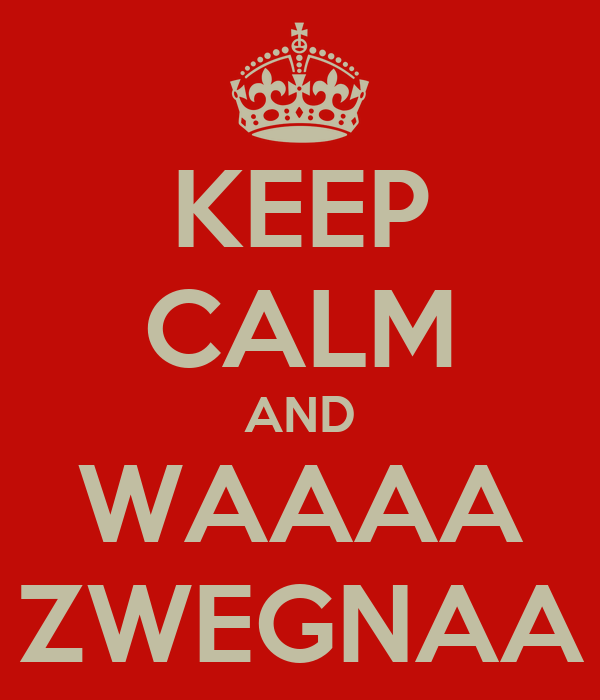 KEEP CALM AND WAAAA ZWEGNAA