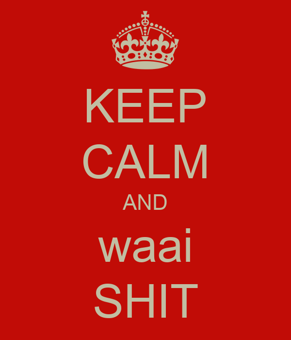 KEEP CALM AND waai SHIT