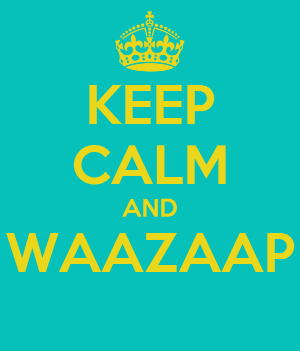 KEEP CALM AND WAAZAAP