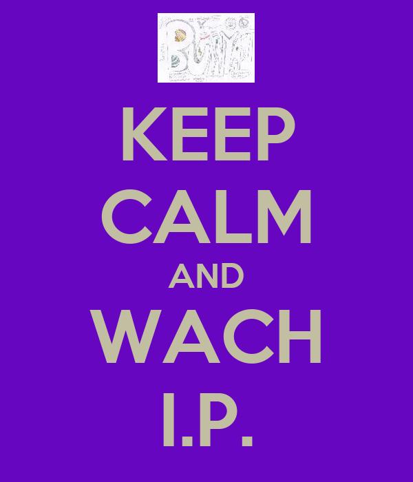 KEEP CALM AND WACH I.P.