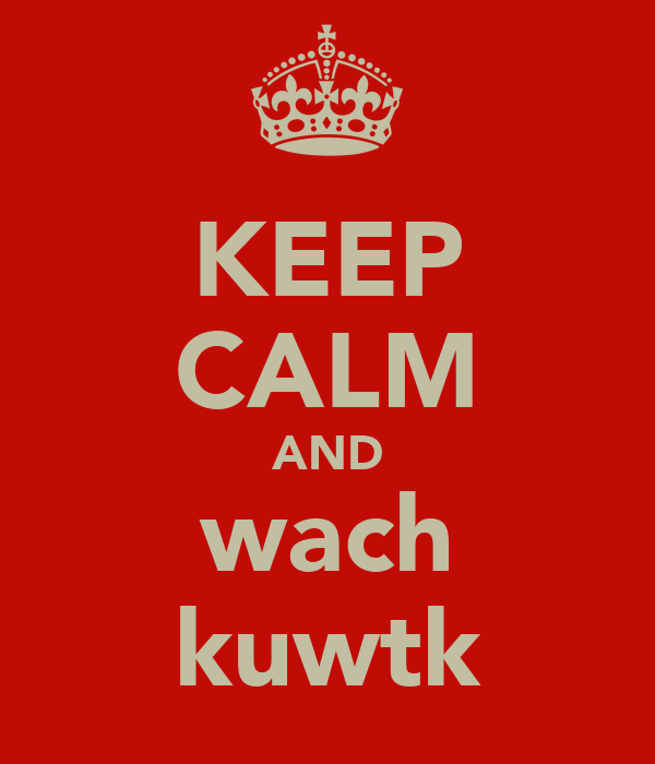 KEEP CALM AND wach kuwtk