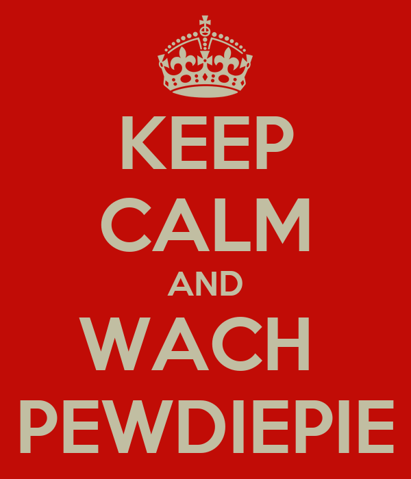 KEEP CALM AND WACH  PEWDIEPIE