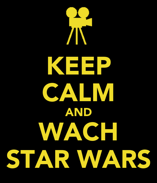 KEEP CALM AND WACH STAR WARS