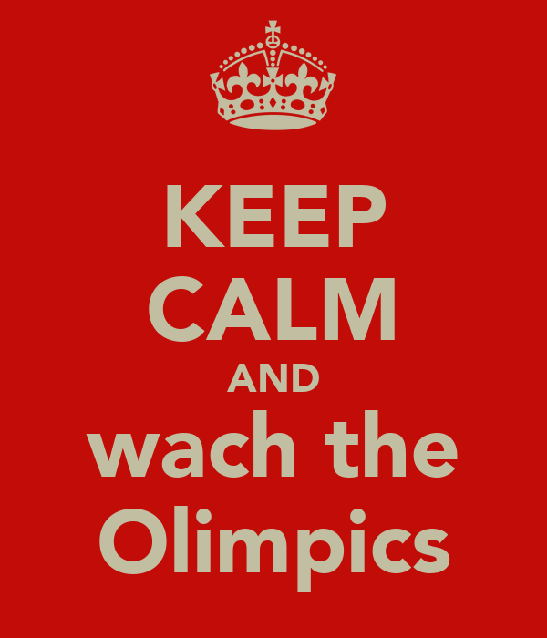 KEEP CALM AND wach the Olimpics