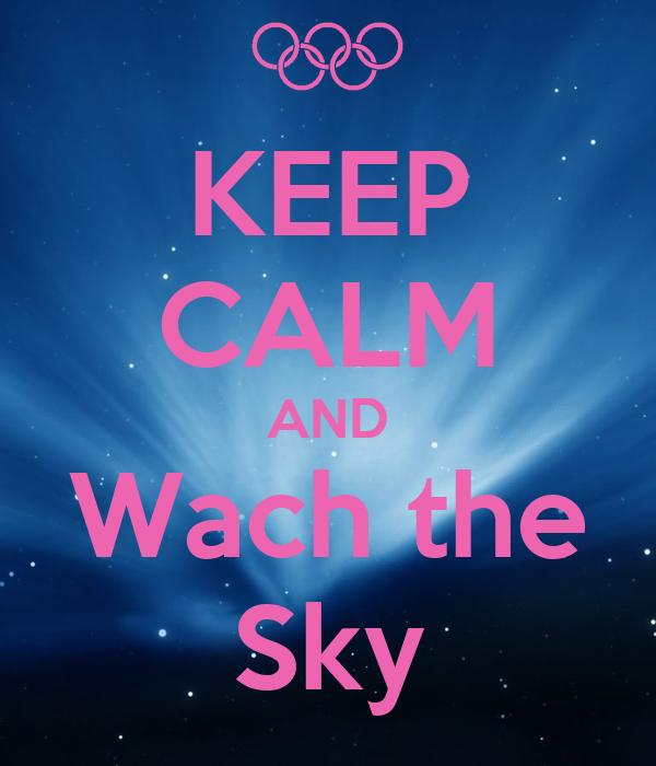 KEEP CALM AND Wach the Sky