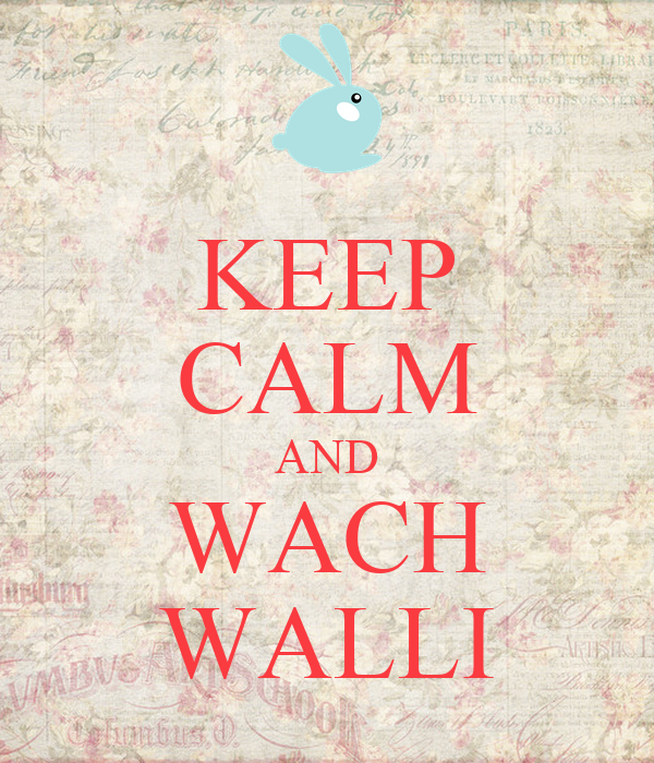 KEEP CALM AND WACH WALLI