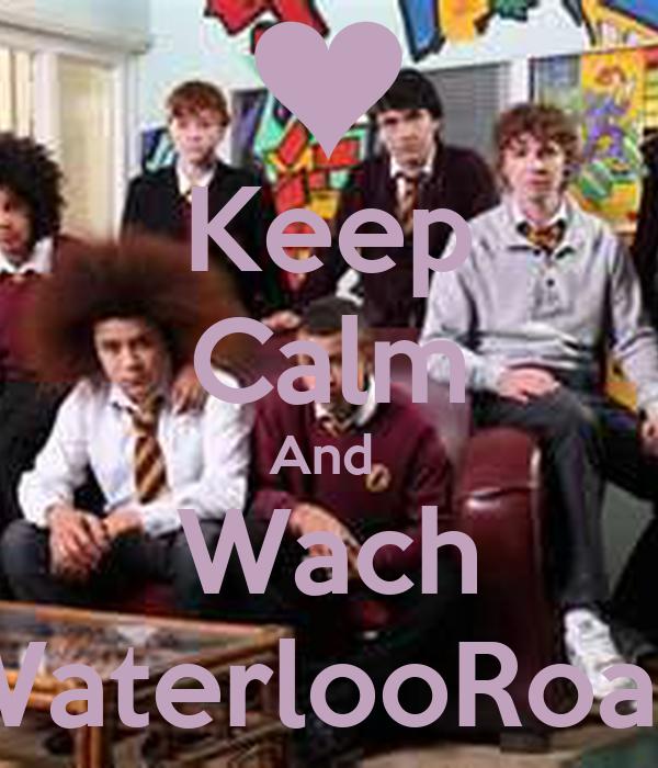 Keep Calm And  Wach WaterlooRoad