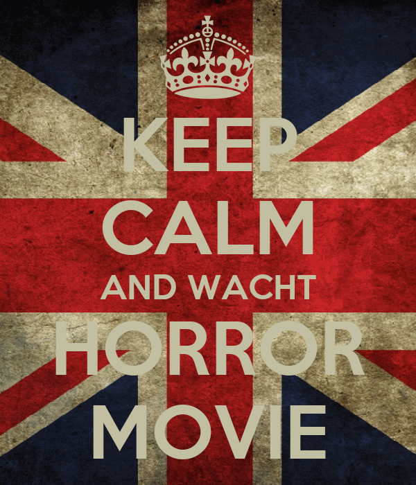 KEEP CALM AND WACHT HORROR MOVIE