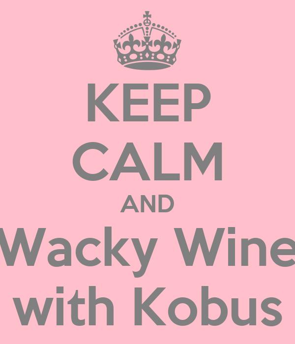 KEEP CALM AND Wacky Wine with Kobus