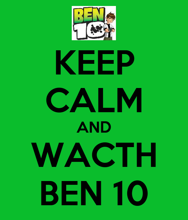 KEEP CALM AND WACTH BEN 10