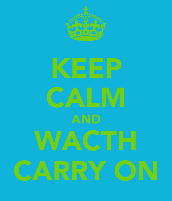KEEP CALM AND WACTH CARRY ON