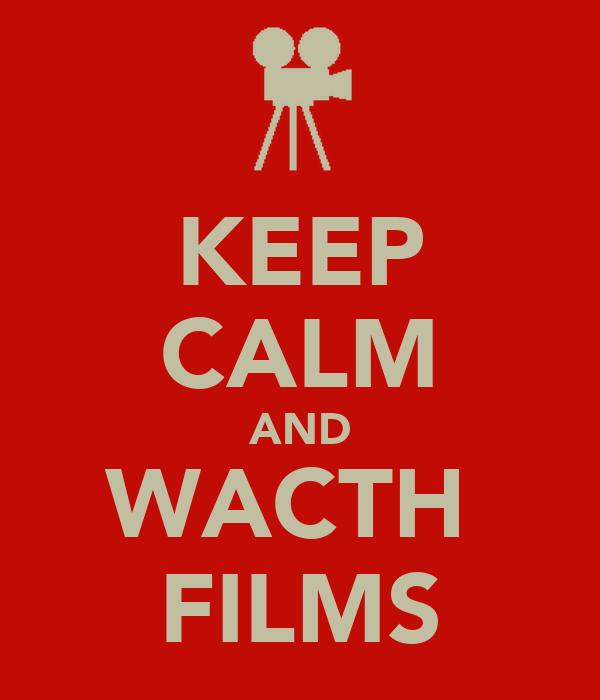 KEEP CALM AND WACTH  FILMS