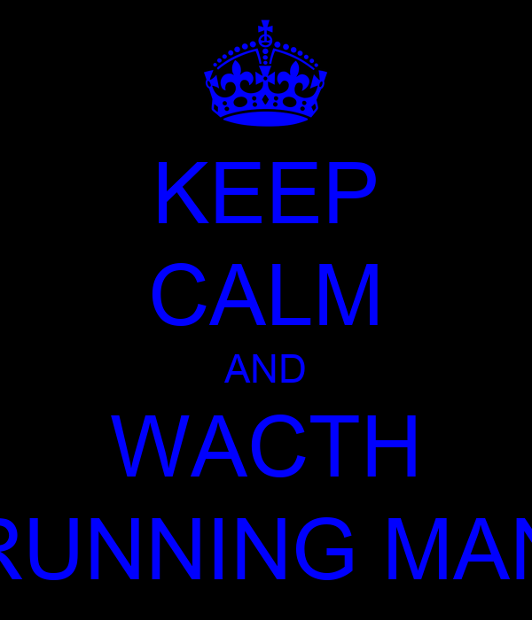 KEEP CALM AND WACTH RUNNING MAN