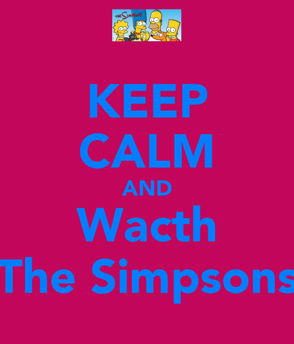 KEEP CALM AND Wacth The Simpsons