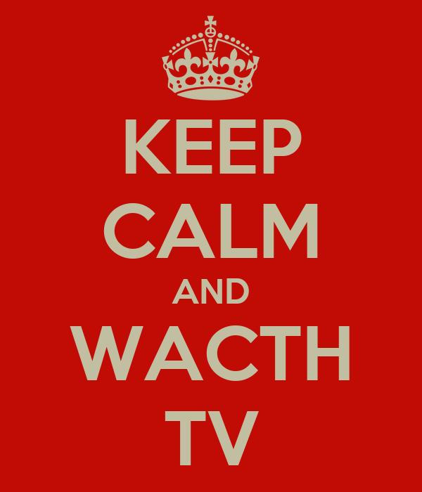 KEEP CALM AND WACTH TV