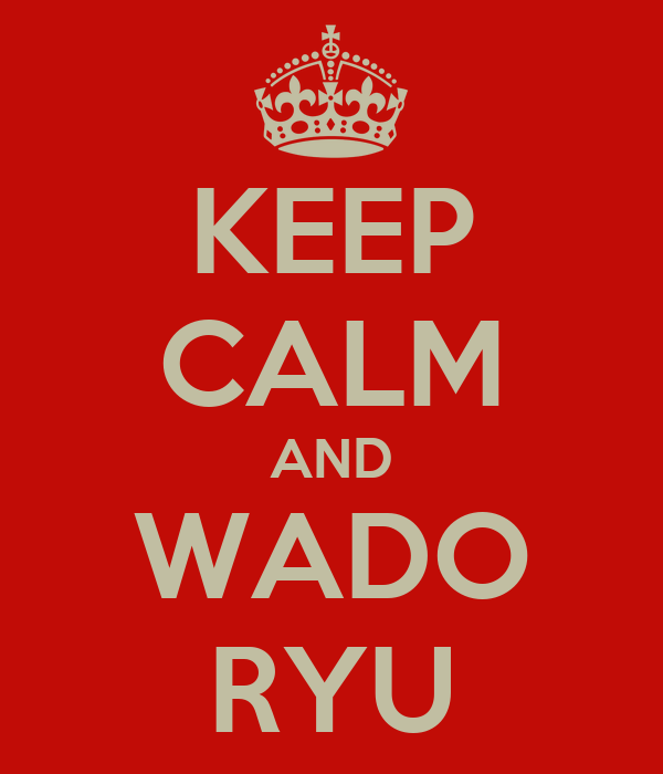 KEEP CALM AND WADO RYU