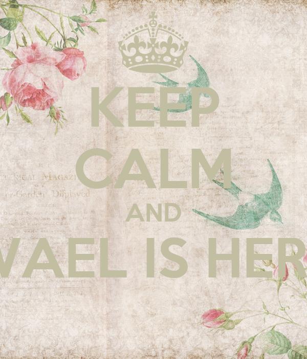 KEEP CALM AND WAEL IS HERE