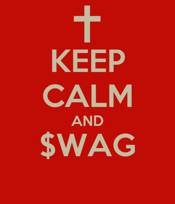 KEEP CALM AND $WAG