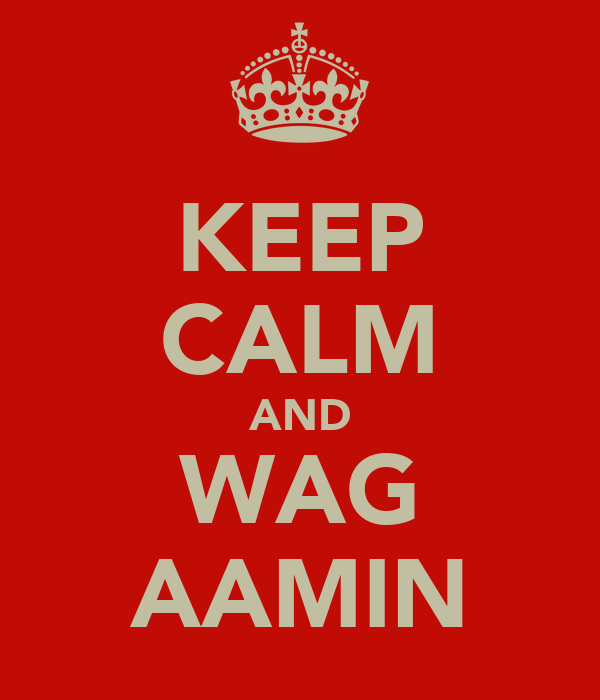KEEP CALM AND WAG AAMIN